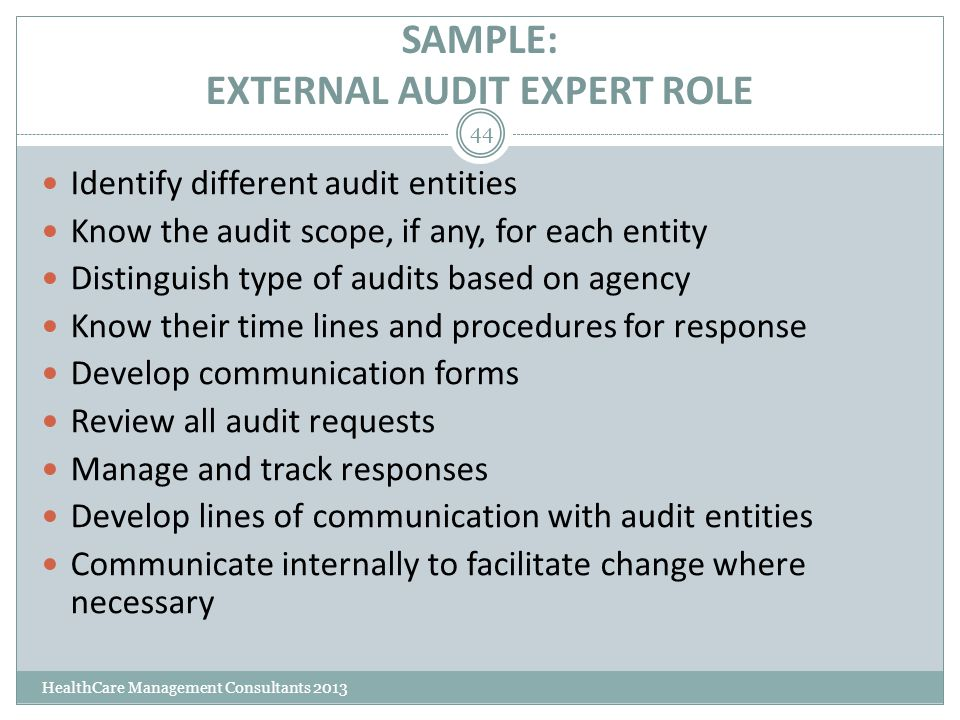 SAMPLE: EXTERNAL AUDIT EXPERT ROLE HealthCare Management Consultants 2013 44 Identify different audit entities Know the audit scope, if any, for each