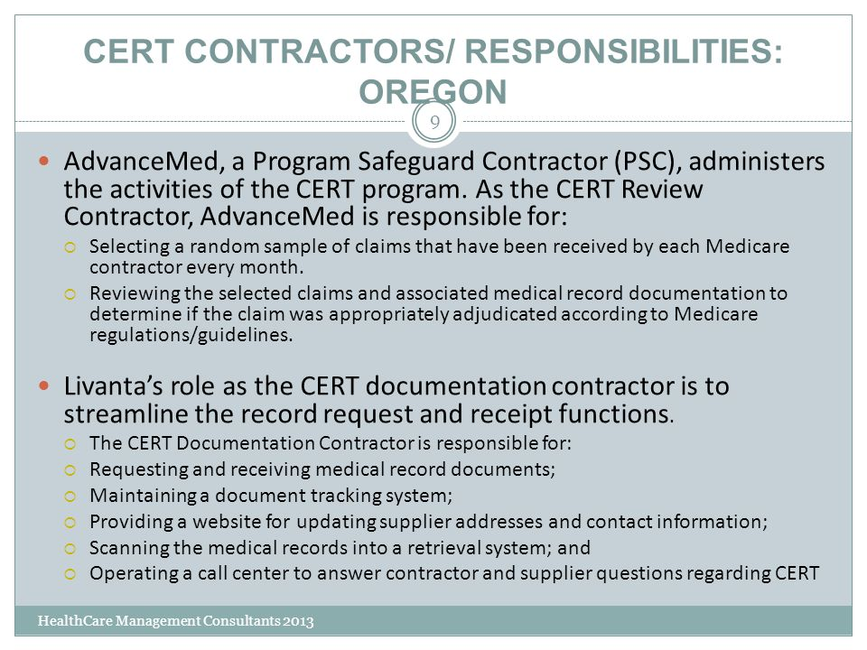 CERT CONTRACTORS/ RESPONSIBILITIES: OREGON HealthCare Management Consultants 2013 9 AdvanceMed, a Program Safeguard Contractor (PSC), administers the