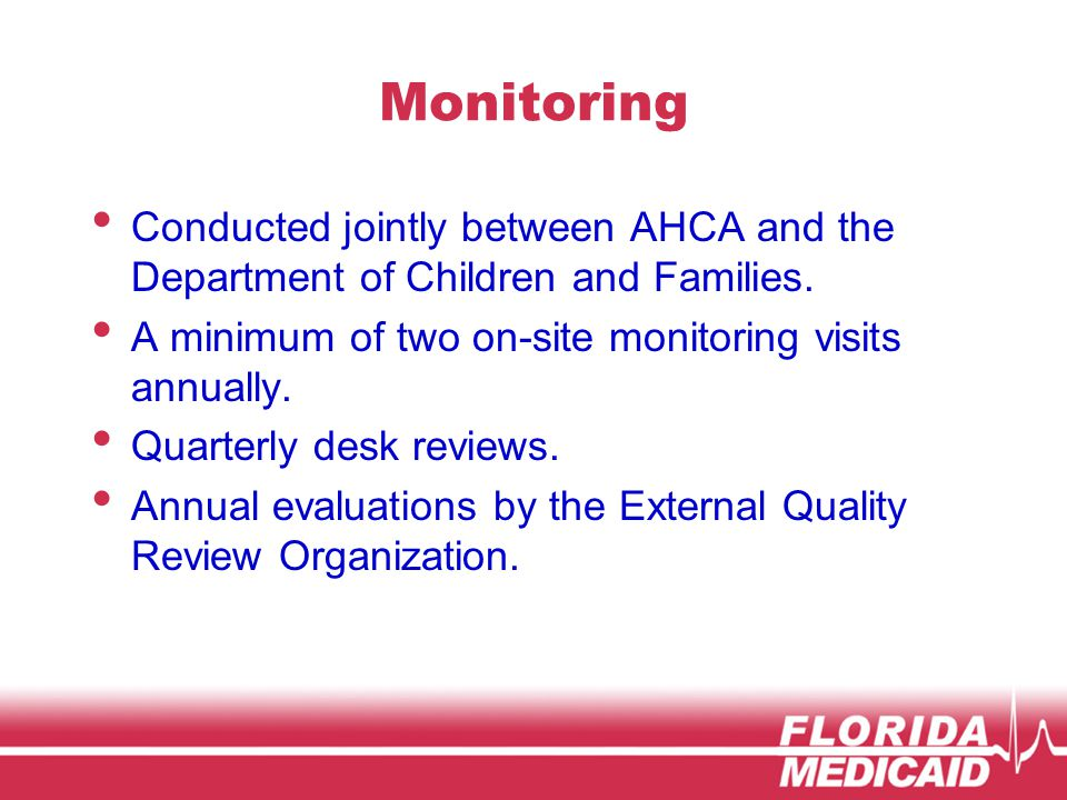 Monitoring Conducted jointly between AHCA and the Department of Children and Families.