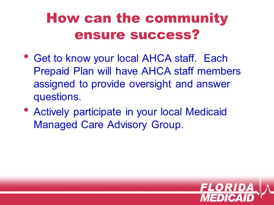 How can the community ensure success. Get to know your local AHCA staff.