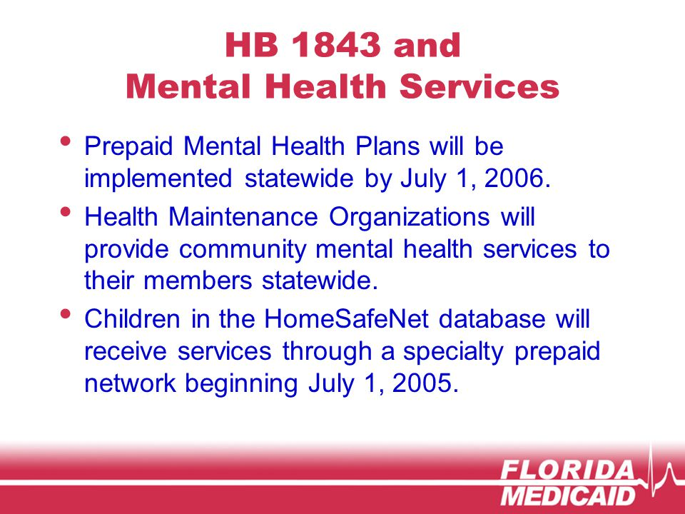 HB 1843 and Mental Health Services Prepaid Mental Health Plans will be implemented statewide by July 1, 2006.