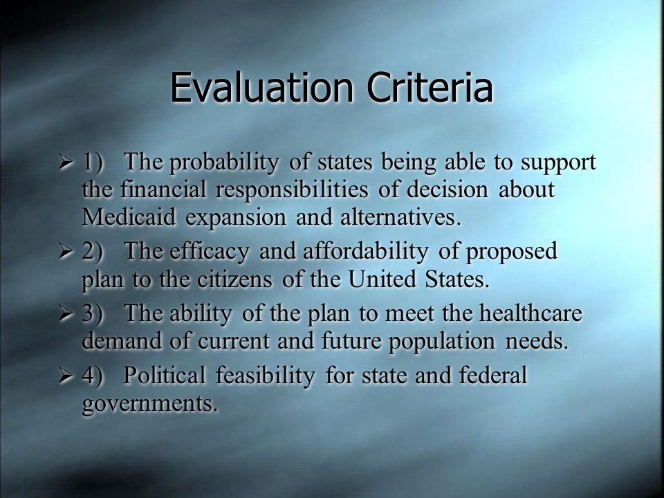 Evaluation Criteria  1)The probability of states being able to support the financial responsibilities of decision about Medicaid expansion and altern
