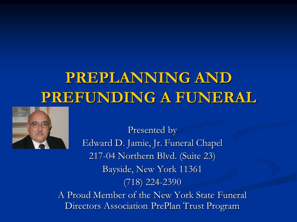 PREPLANNING AND PREFUNDING A FUNERAL Presented by Edward D.
