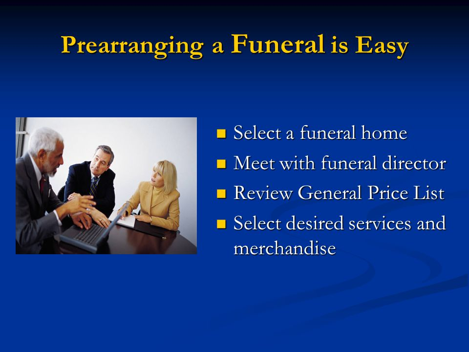 Next… Funeral Director prepares a fully itemized statement and preneed agreement.