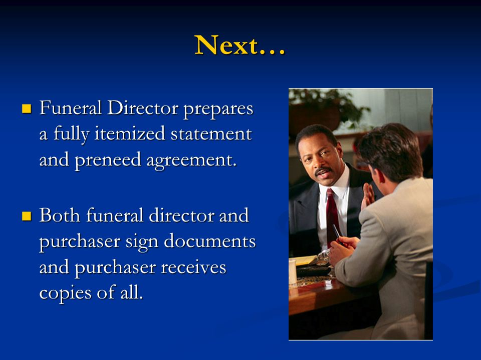 Finalize Purchaser submits a check for the cost of the funeral or arranges a payment plan.