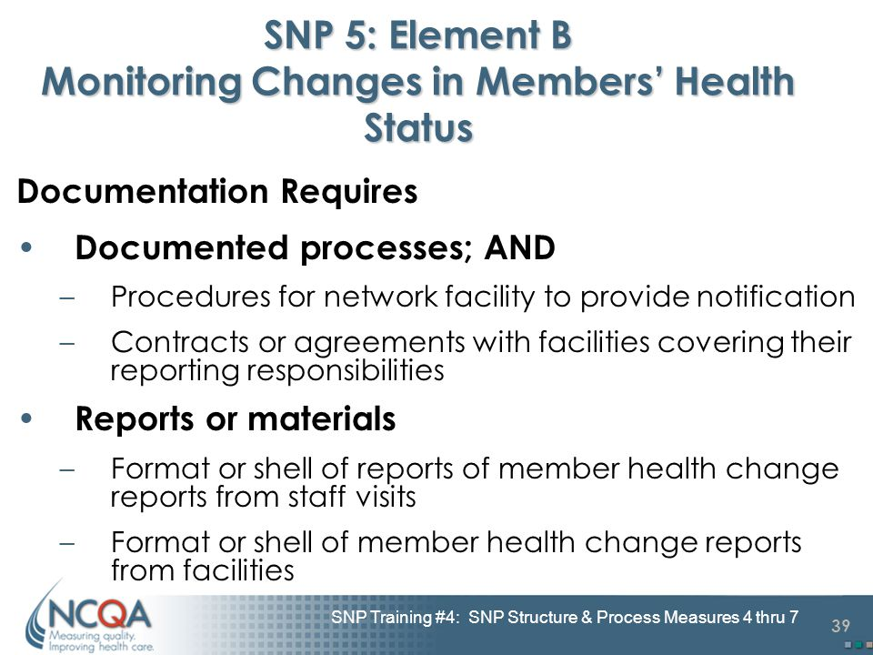 39 SNP Training #4: SNP Structure & Process Measures 4 thru 7 SNP 5: Element B Monitoring Changes in Members' Health Status Documentation Requires Doc