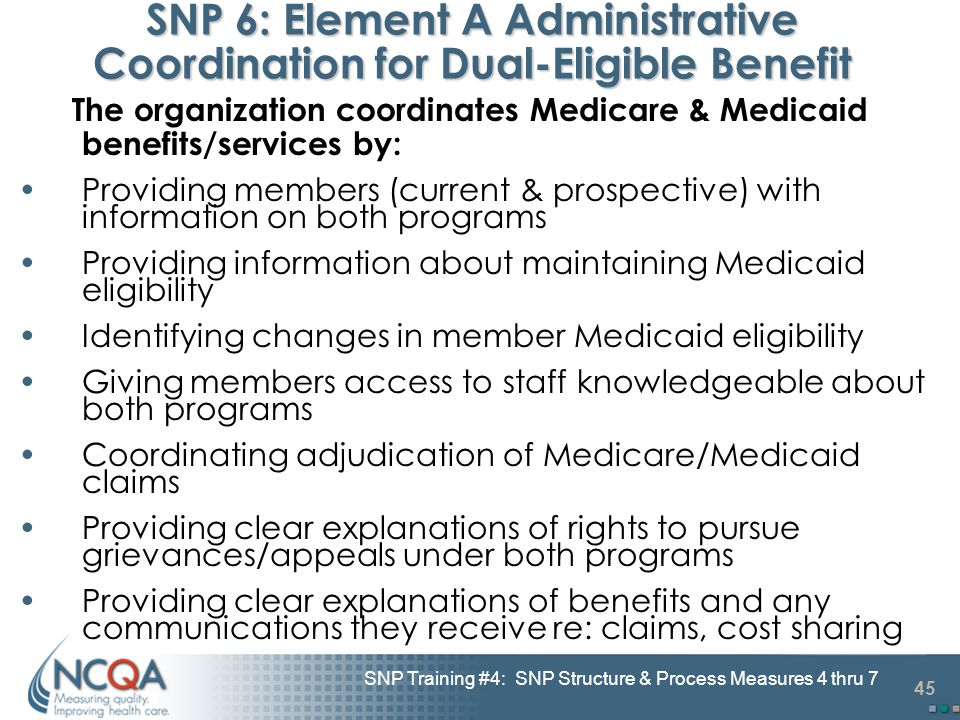 45 SNP Training #4: SNP Structure & Process Measures 4 thru 7 SNP 6: Element A Administrative Coordination for Dual-Eligible Benefit The organization