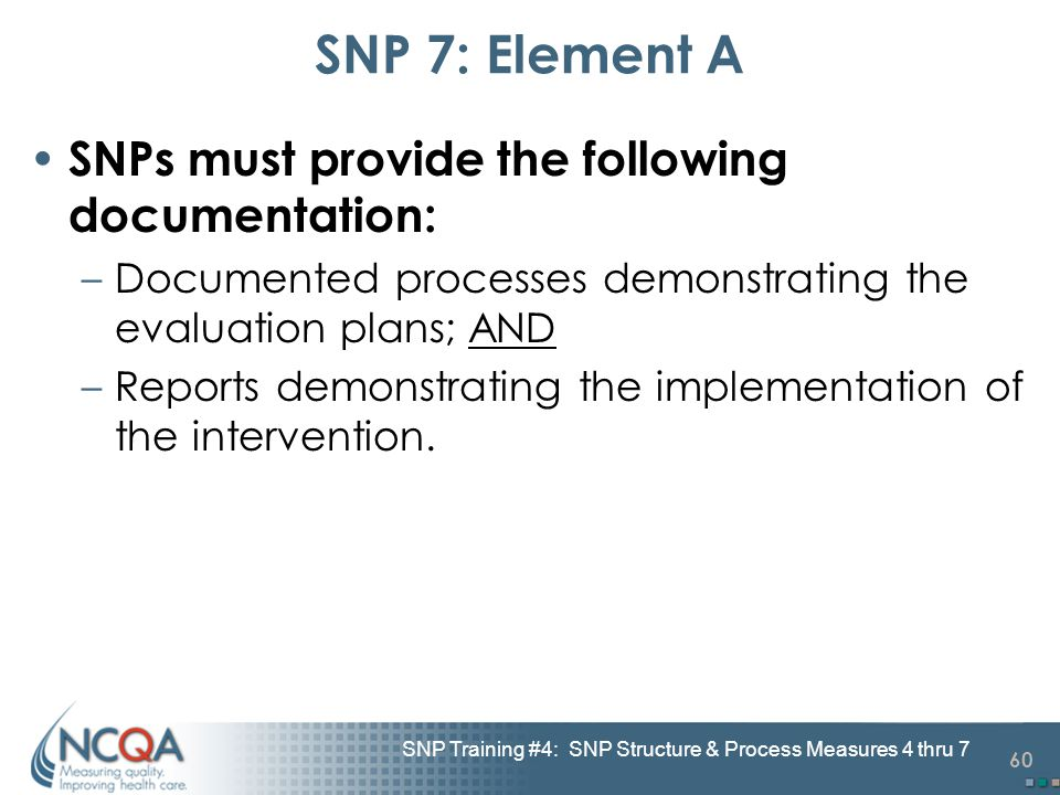 60 SNP Training #4: SNP Structure & Process Measures 4 thru 7 SNP 7: Element A SNPs must provide the following documentation: –Documented processes de