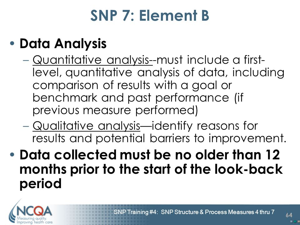 64 SNP Training #4: SNP Structure & Process Measures 4 thru 7 SNP 7: Element B Data Analysis –Quantitative analysis--must include a first- level, quan
