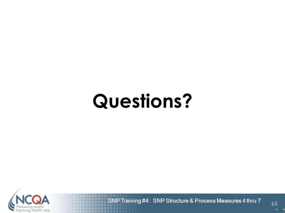 65 SNP Training #4: SNP Structure & Process Measures 4 thru 7 Questions?