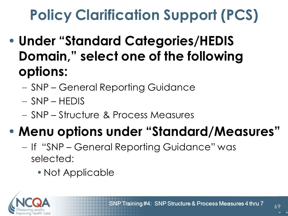 "69 SNP Training #4: SNP Structure & Process Measures 4 thru 7 Policy Clarification Support (PCS) Under ""Standard Categories/HEDIS Domain,"" select one"