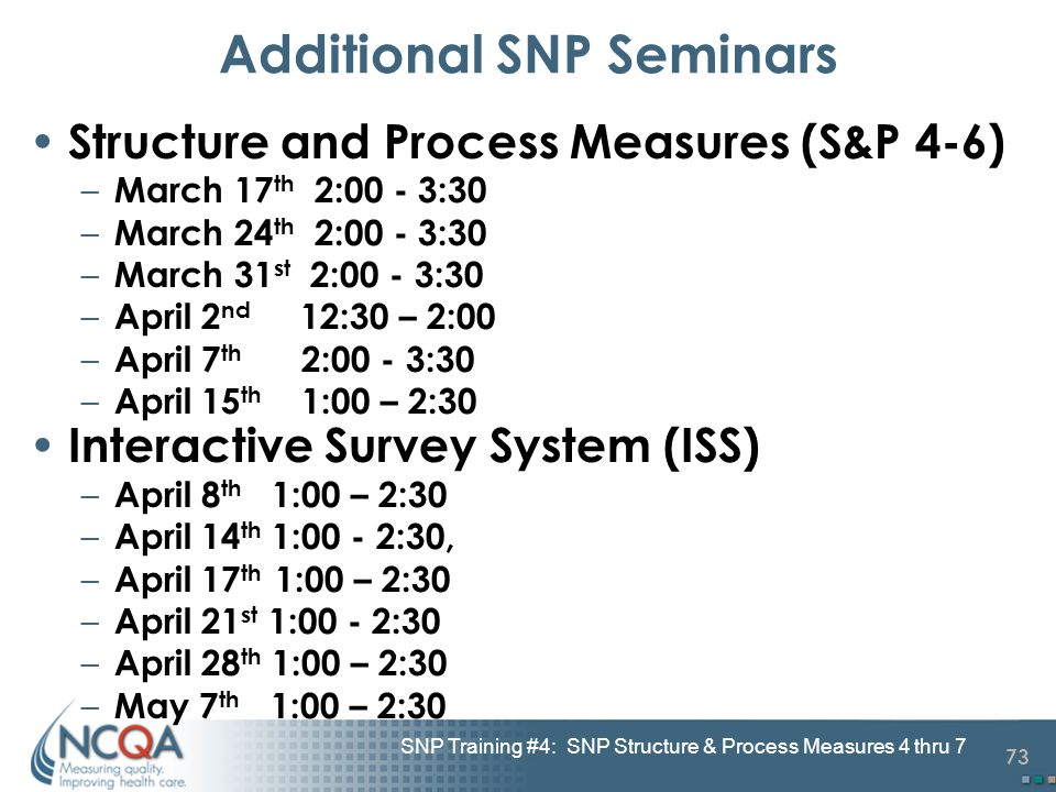 73 SNP Training #4: SNP Structure & Process Measures 4 thru 7 Additional SNP Seminars Structure and Process Measures (S&P 4-6) – March 17 th 2:00 - 3: