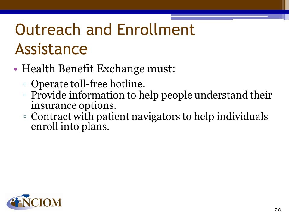 Outreach and Enrollment Assistance Health Benefit Exchange must: ▫Operate toll-free hotline. ▫Provide information to help people understand their insu