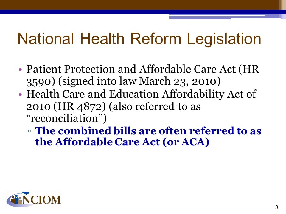 National Health Reform Legislation Patient Protection and Affordable Care Act (HR 3590) (signed into law March 23, 2010) Health Care and Education Aff