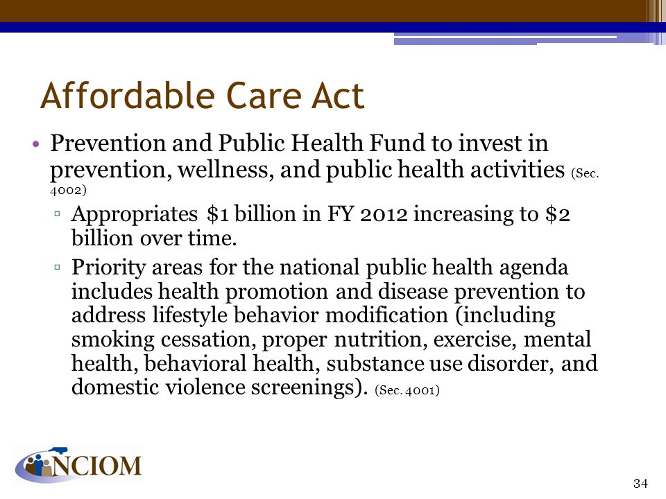 Affordable Care Act Prevention and Public Health Fund to invest in prevention, wellness, and public health activities (Sec. 4002) ▫Appropriates $1 bil