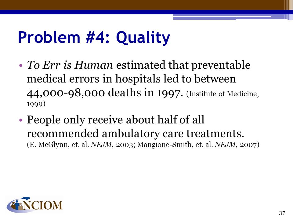 Problem #4: Quality To Err is Human estimated that preventable medical errors in hospitals led to between 44,000-98,000 deaths in 1997.