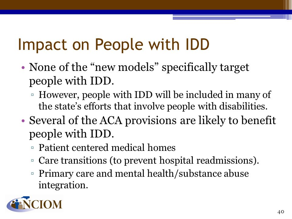 Impact on People with IDD None of the new models specifically target people with IDD.