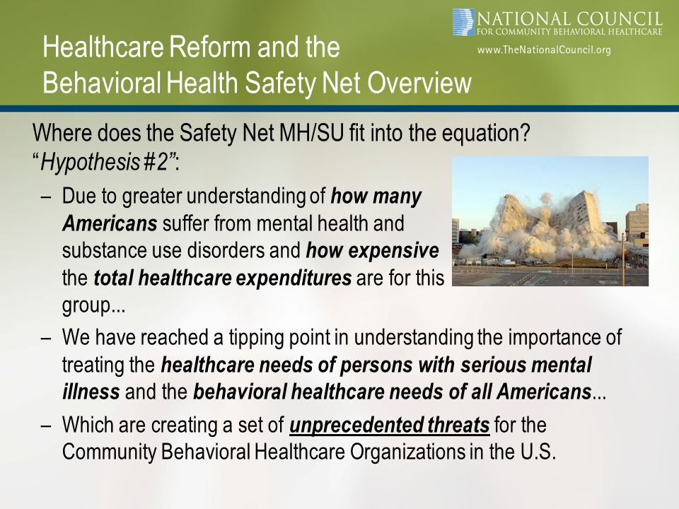 Healthcare Reform and the Behavioral Health Safety Net Overview Where does the Safety Net MH/SU fit into the equation.