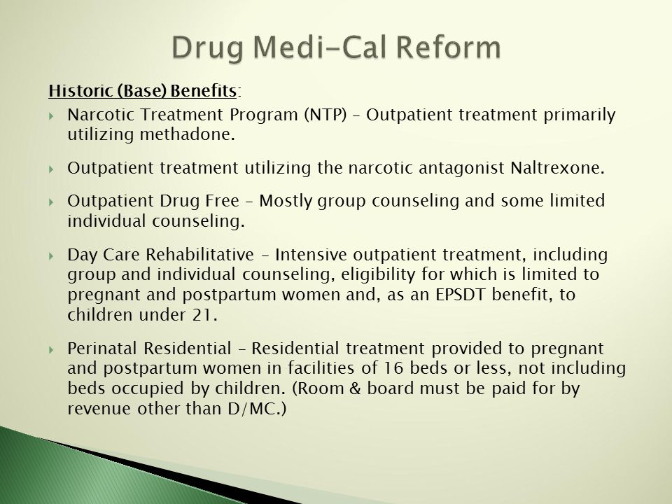 Historic (Base) Benefits:  Narcotic Treatment Program (NTP) – Outpatient treatment primarily utilizing methadone.