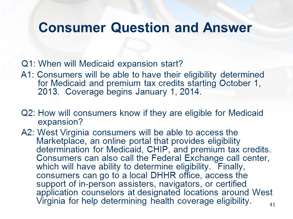 Consumer Question and Answer Q1: When will Medicaid expansion start.