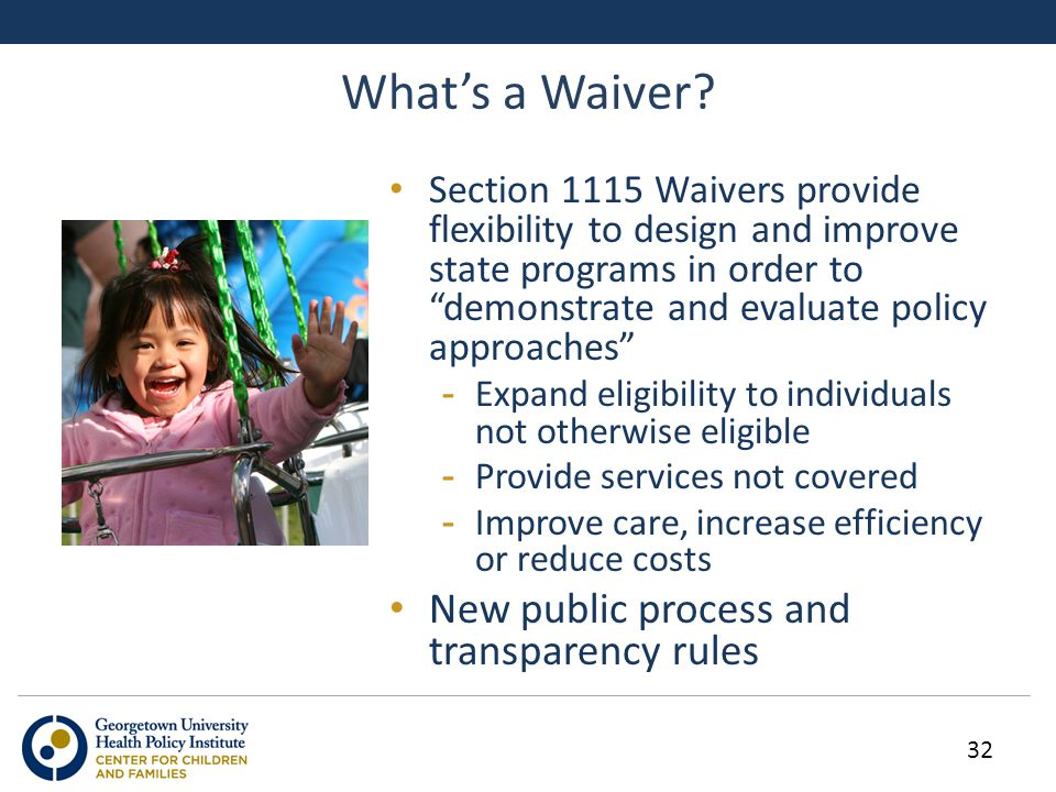 "What's a Waiver? Section 1115 Waivers provide flexibility to design and improve state programs in order to ""demonstrate and evaluate policy approaches"