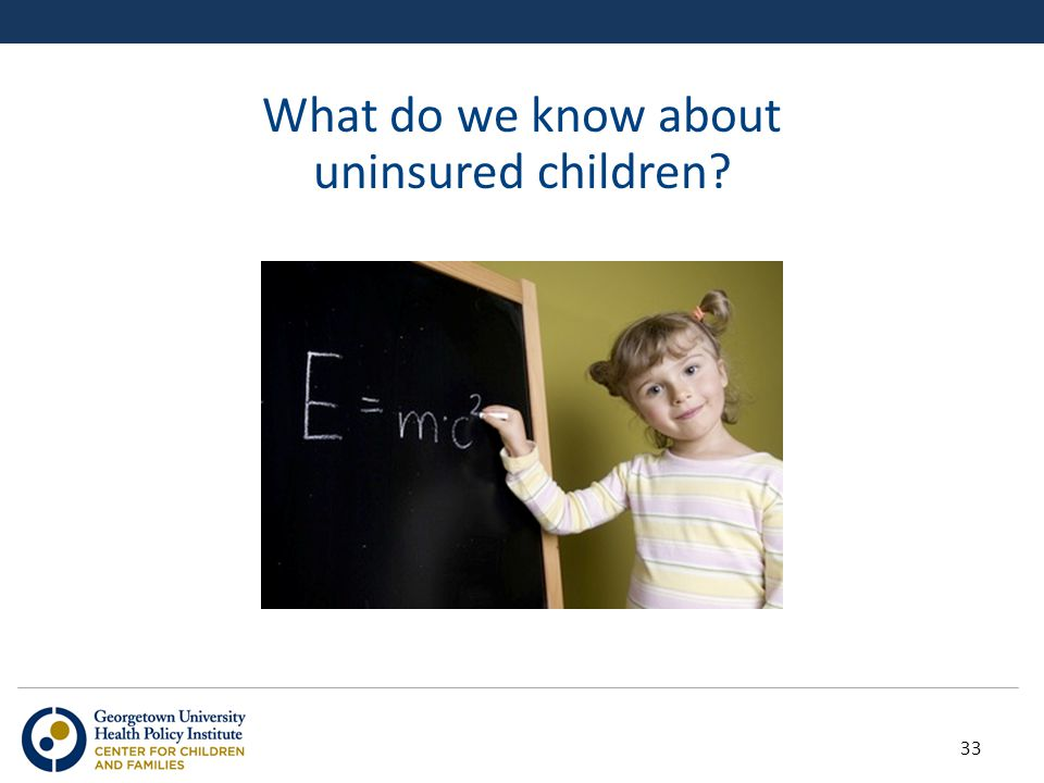What do we know about uninsured children 33
