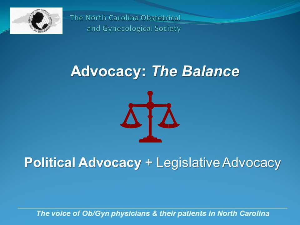 _________________________________________________________________ The voice of Ob/Gyn physicians & their patients in North Carolina Political Advocacy