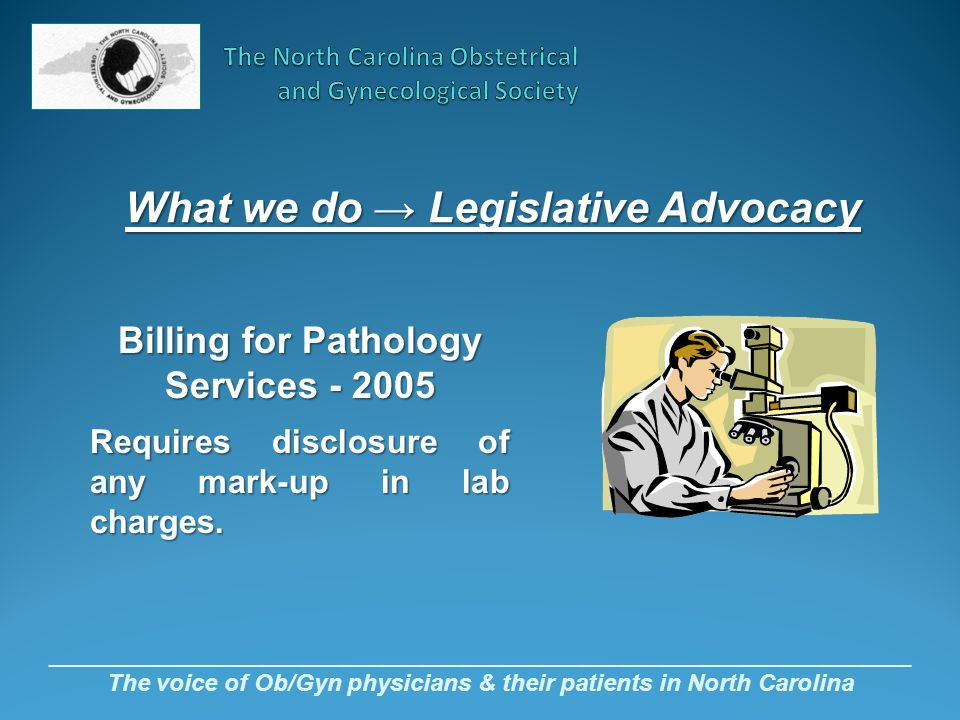 _________________________________________________________________ The voice of Ob/Gyn physicians & their patients in North Carolina Billing for Pathol