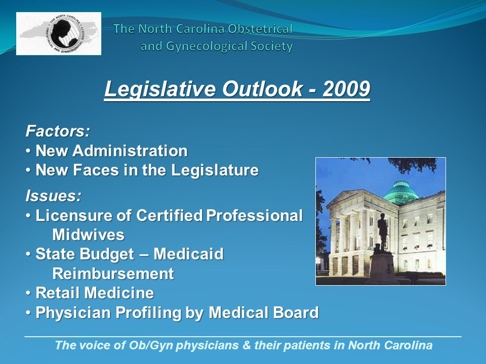 _________________________________________________________________ The voice of Ob/Gyn physicians & their patients in North Carolina Legislative Outloo