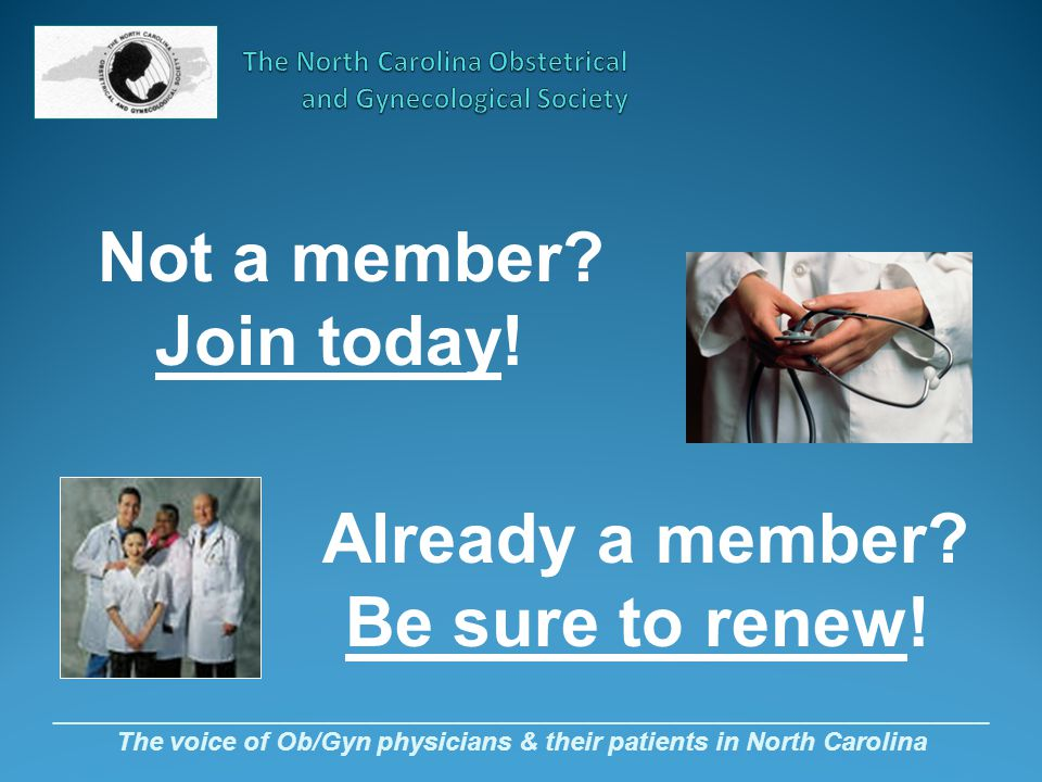 _________________________________________________________________ The voice of Ob/Gyn physicians & their patients in North Carolina Not a member.