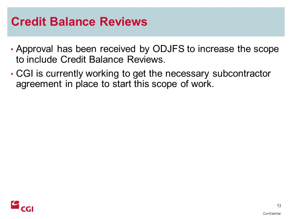 13 Confidential Credit Balance Reviews Approval has been received by ODJFS to increase the scope to include Credit Balance Reviews.
