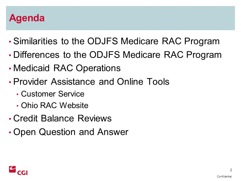 3 Confidential Similarities to the Medicare RAC Program Execute an Education and Outreach program Provide Customer service via a toll-free telephone number Compile and maintain provider-approved addresses and points of contact Mandatory acceptance of provider submissions of electronic medical records on CD/DVD or via facsimile Notification to providers of overpayment findings within 60 calendar days A five-year review period for provider claims A 45-day timeline to submit medical records to the RAC