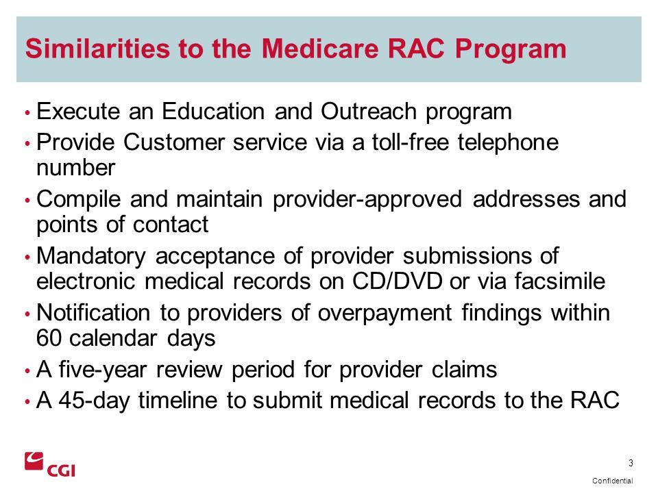 14 Confidential Contact Information Call Center for CGI Medicaid RAC Ohio Toll Free: 1-855-210-3438, Option 1 E-mail: rac.medicaid@cgifederal.comrac.medicaid@cgifederal.com Website: http://odjfs.cgicleve.com/http://odjfs.cgicleve.com/