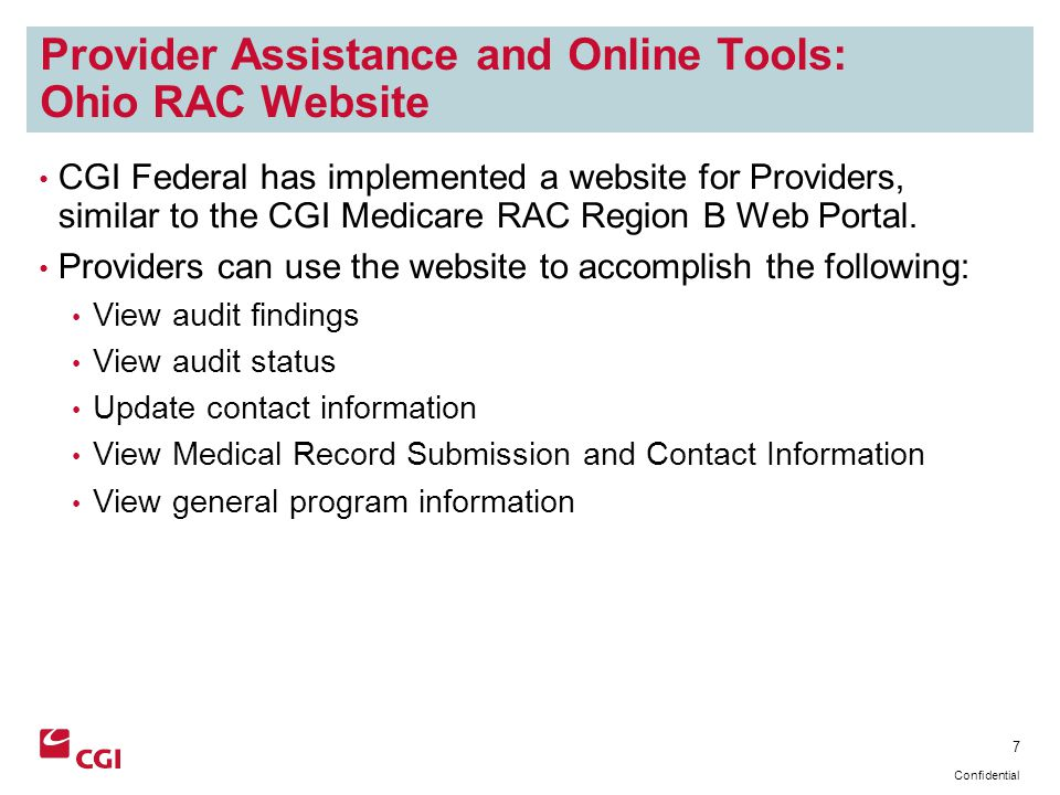 7 Confidential Provider Assistance and Online Tools: Ohio RAC Website CGI Federal has implemented a website for Providers, similar to the CGI Medicare RAC Region B Web Portal.