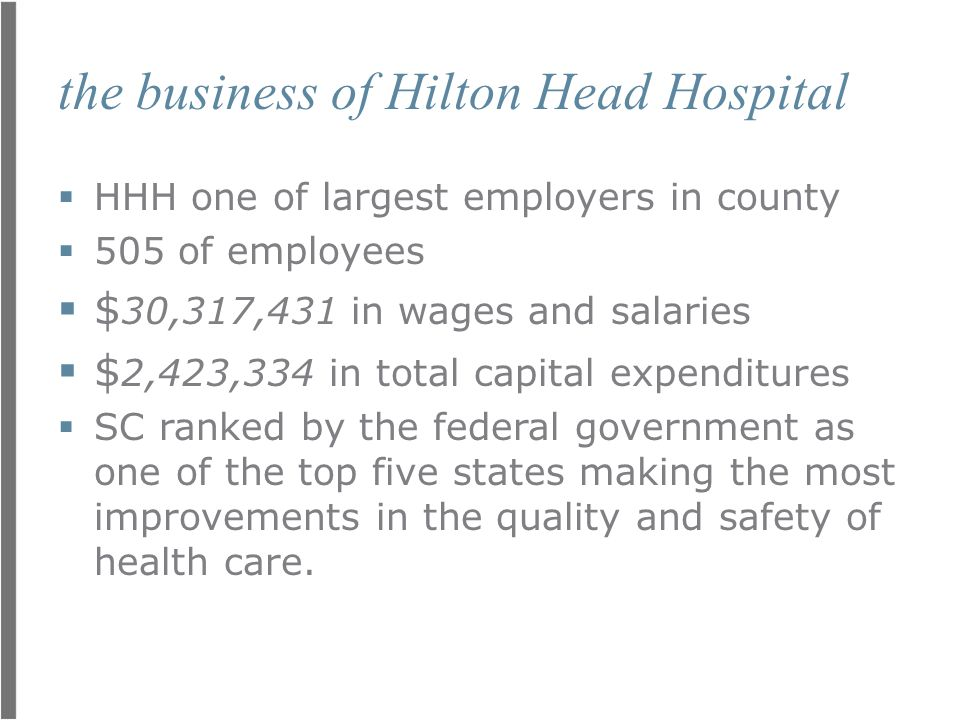 the business of Hilton Head Hospital  HHH one of largest employers in county  505 of employees  $ 30,317,431 in wages and salaries  $ 2,423,334 in