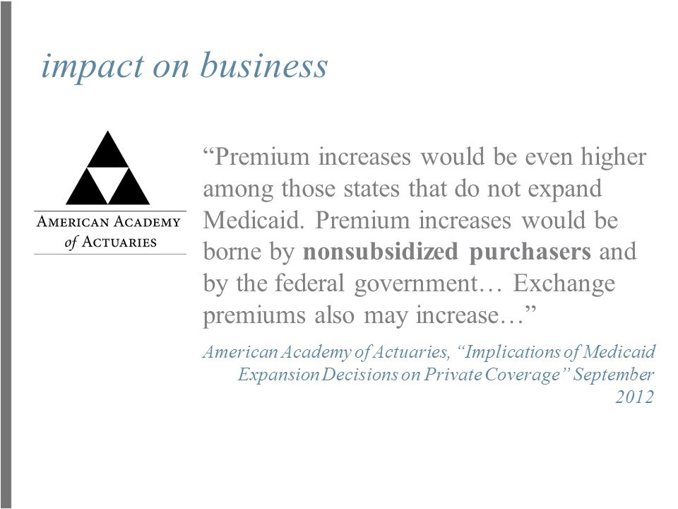 "impact on business ""Premium increases would be even higher among those states that do not expand Medicaid. Premium increases would be borne by nonsubs"