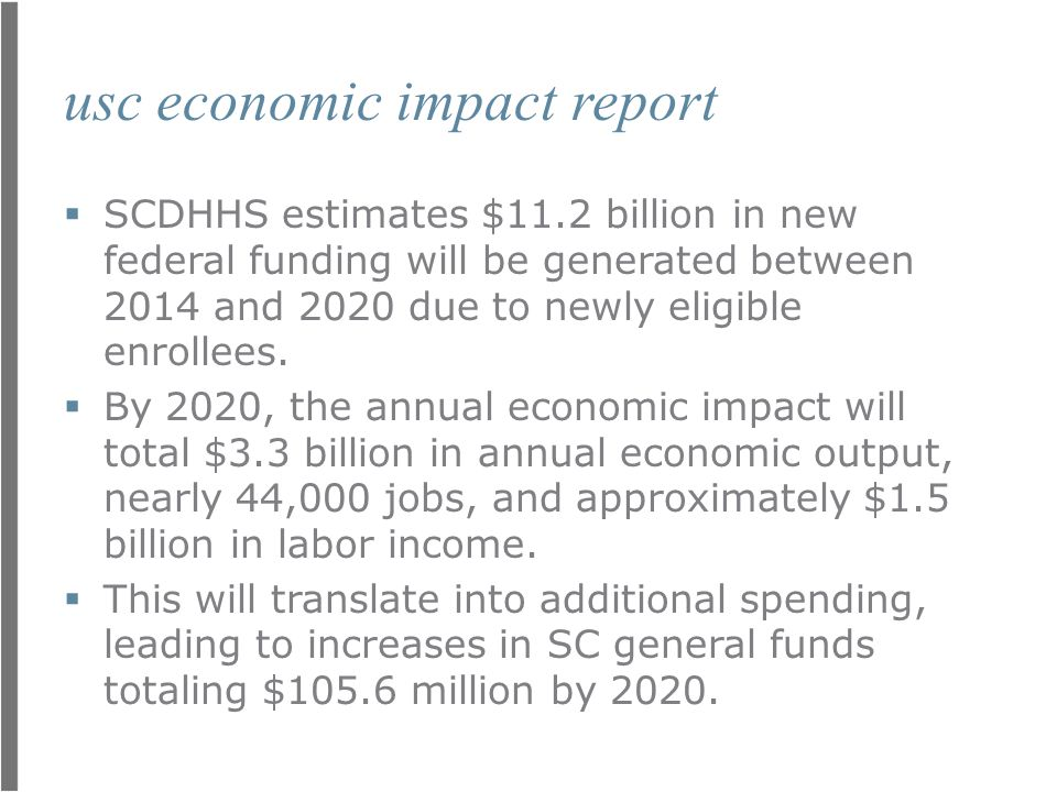 usc economic impact report  SCDHHS estimates $11.2 billion in new federal funding will be generated between 2014 and 2020 due to newly eligible enrol