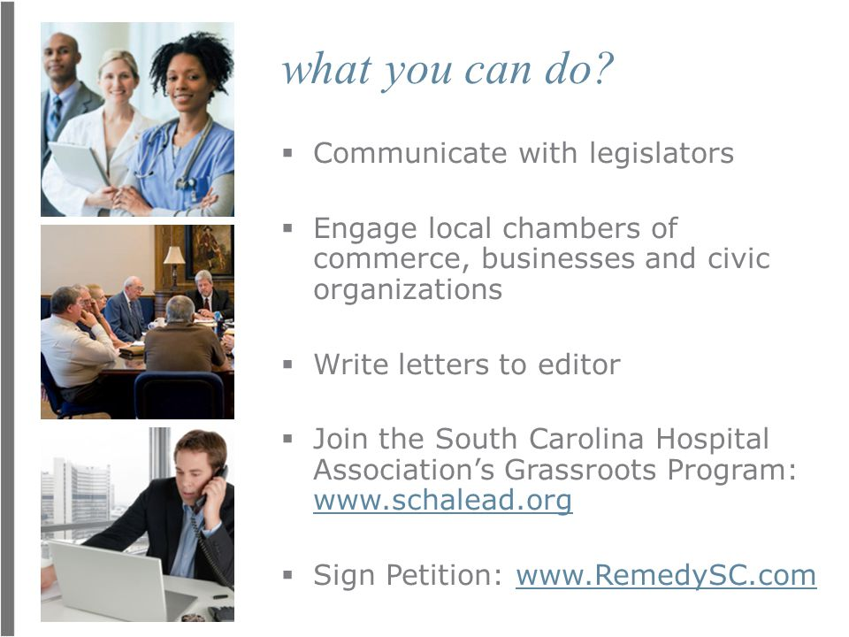 what you can do?  Communicate with legislators  Engage local chambers of commerce, businesses and civic organizations  Write letters to editor  Jo