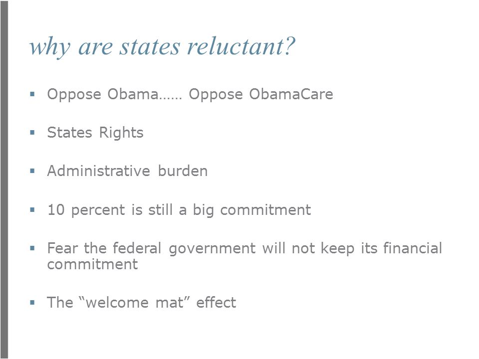 why are states reluctant?  Oppose Obama…… Oppose ObamaCare  States Rights  Administrative burden  10 percent is still a big commitment  Fear the