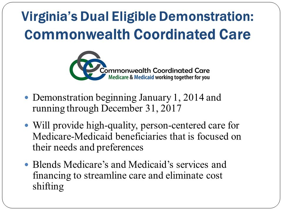 Virginia's Dual Eligible Demonstration: C ommonwealth Coordinated Care Demonstration beginning January 1, 2014 and running through December 31, 2017 W