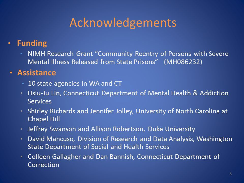 Acknowledgements Funding NIMH Research Grant Community Reentry of Persons with Severe Mental Illness Released from State Prisons (MH086232) Assistance 10 state agencies in WA and CT Hsiu-Ju Lin, Connecticut Department of Mental Health & Addiction Services Shirley Richards and Jennifer Jolley, University of North Carolina at Chapel Hill Jeffrey Swanson and Allison Robertson, Duke University David Mancuso, Division of Research and Data Analysis, Washington State Department of Social and Health Services Colleen Gallagher and Dan Bannish, Connecticut Department of Correction 3