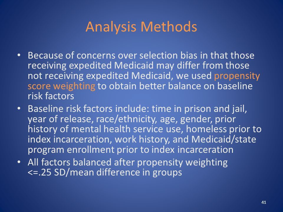 Analysis Methods Because of concerns over selection bias in that those receiving expedited Medicaid may differ from those not receiving expedited Medicaid, we used propensity score weighting to obtain better balance on baseline risk factors Baseline risk factors include: time in prison and jail, year of release, race/ethnicity, age, gender, prior history of mental health service use, homeless prior to index incarceration, work history, and Medicaid/state program enrollment prior to index incarceration All factors balanced after propensity weighting <=.25 SD/mean difference in groups 41