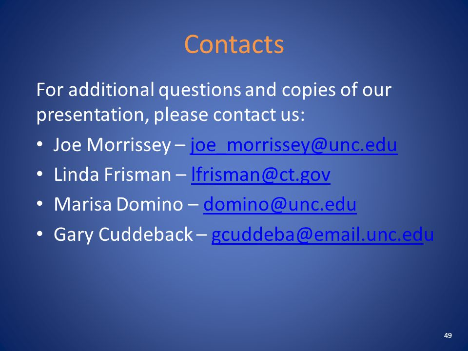 Contacts For additional questions and copies of our presentation, please contact us: Joe Morrissey – joe_morrissey@unc.edujoe_morrissey@unc.edu Linda Frisman – lfrisman@ct.govlfrisman@ct.gov Marisa Domino – domino@unc.edudomino@unc.edu Gary Cuddeback – gcuddeba@email.unc.edugcuddeba@email.unc.ed 49
