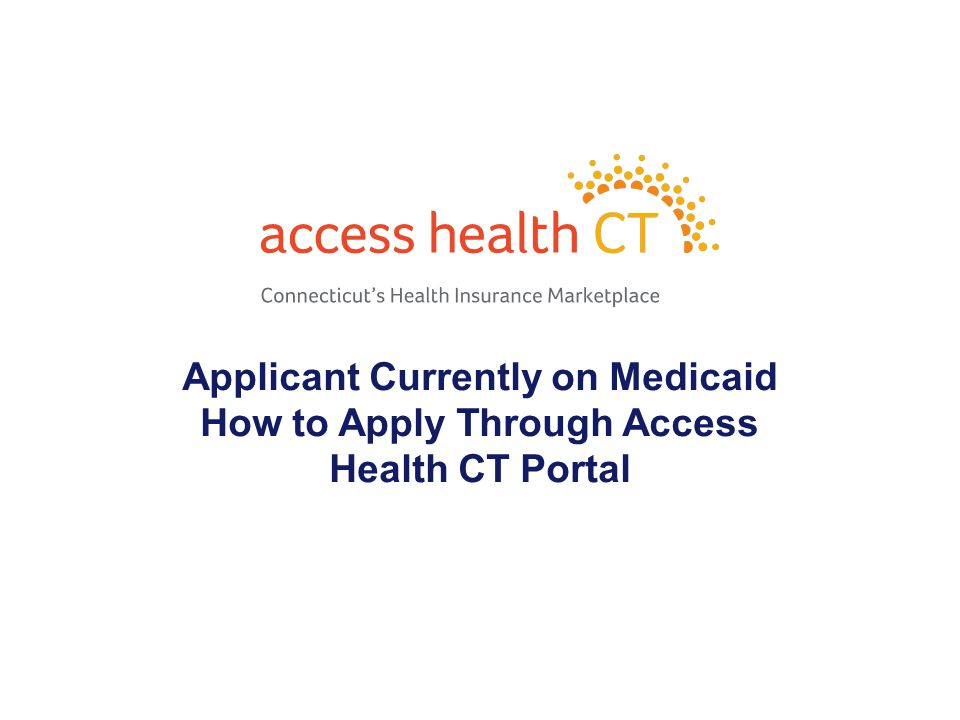 Applicant Currently on Medicaid How to Apply Through Access Health CT Portal 1
