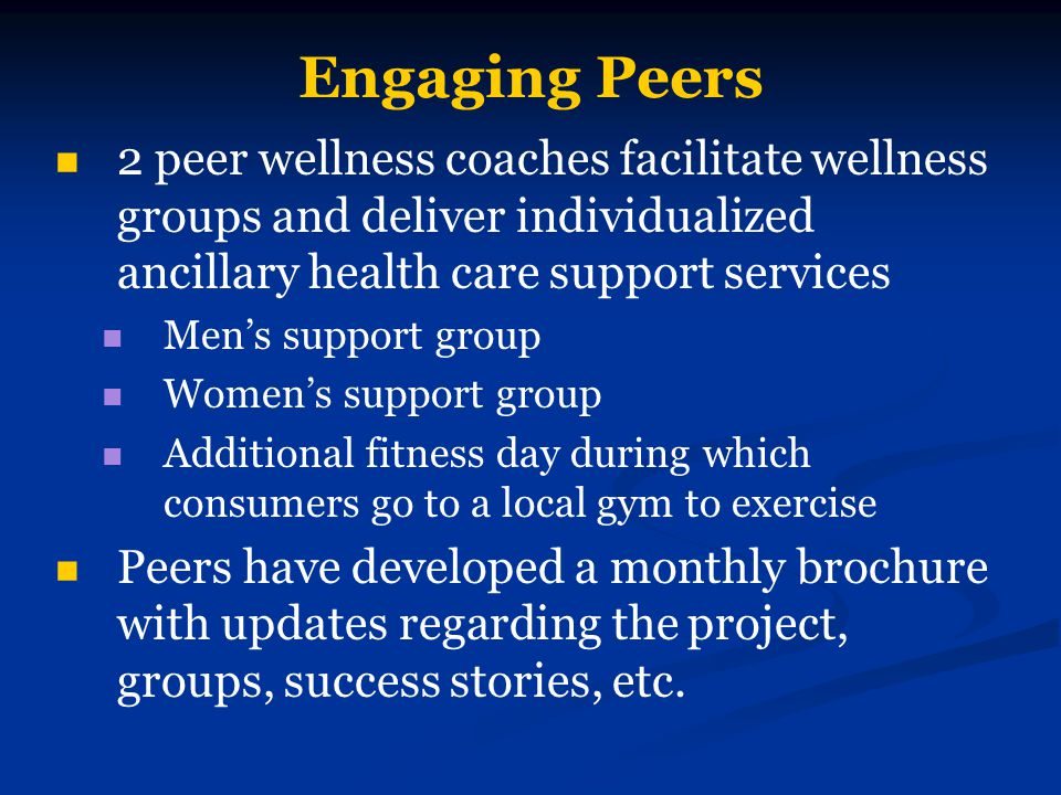 Engaging Peers 2 peer wellness coaches facilitate wellness groups and deliver individualized ancillary health care support services Men's support grou