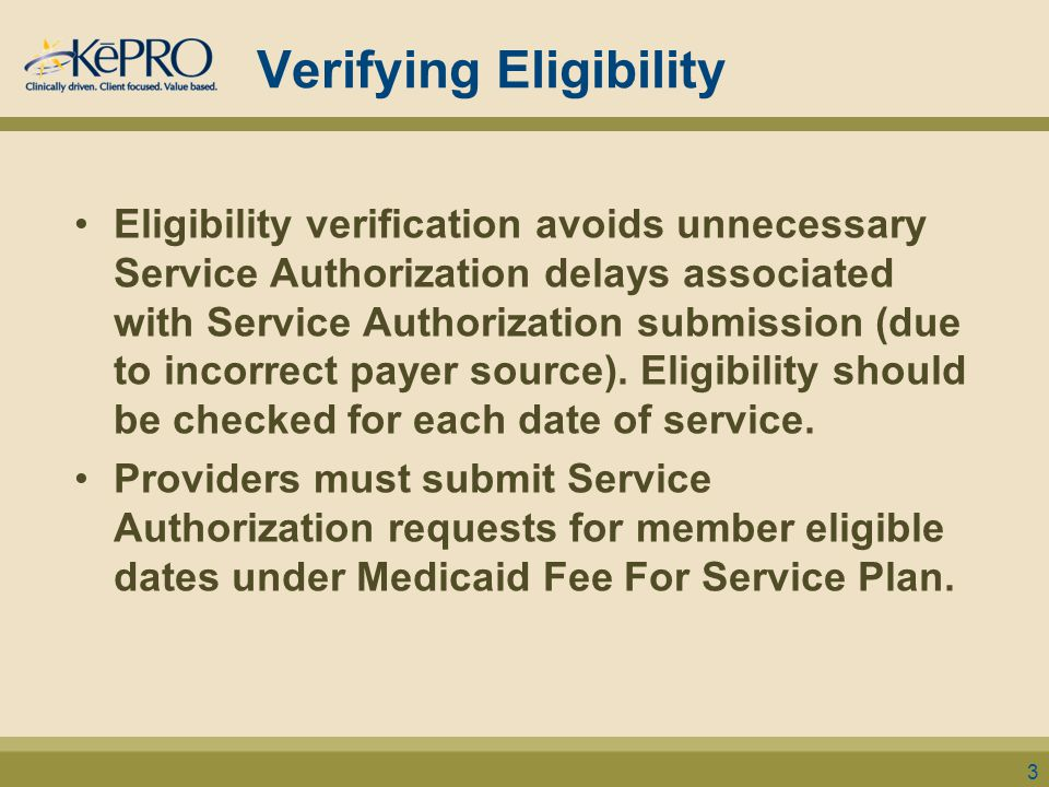 Verifying Eligibility Eligibility verification avoids unnecessary Service Authorization delays associated with Service Authorization submission (due to incorrect payer source).