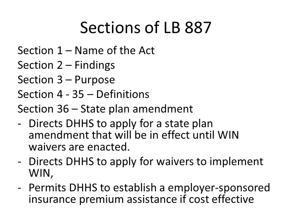 Sections of LB 887 Section 1 – Name of the Act Section 2 – Findings Section 3 – Purpose Section 4 - 35 – Definitions Section 36 – State plan amendment