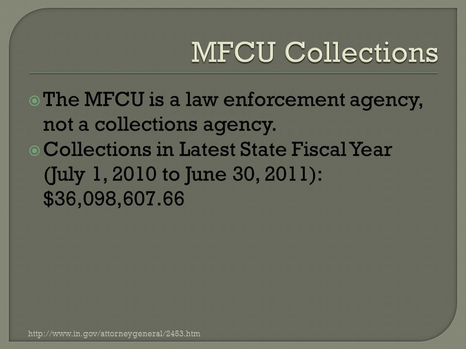  The MFCU is a law enforcement agency, not a collections agency.