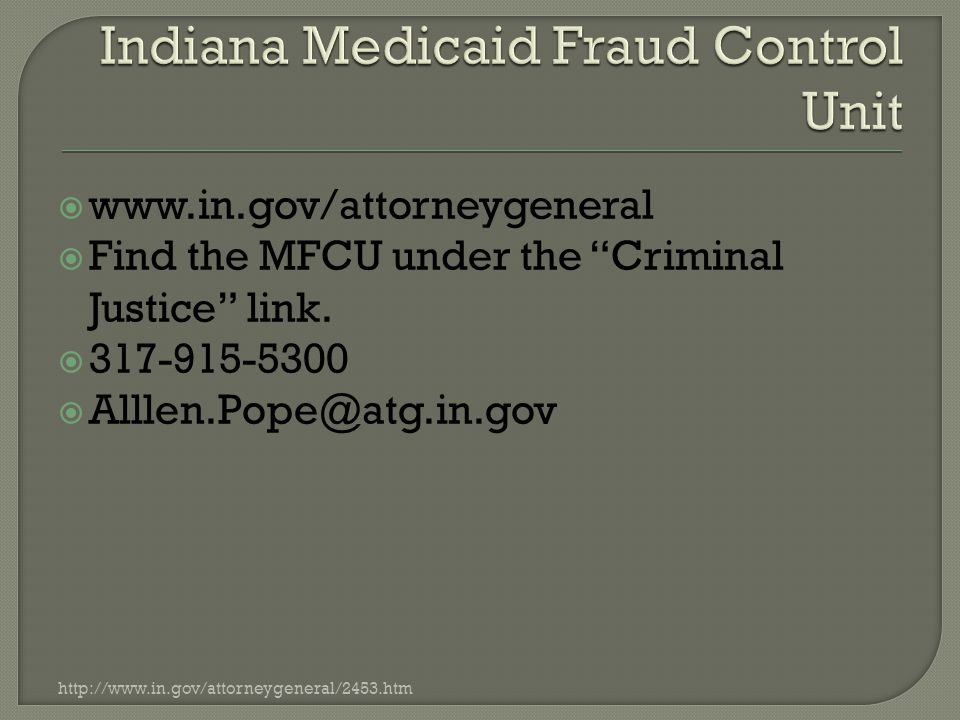  www.in.gov/attorneygeneral  Find the MFCU under the Criminal Justice link.