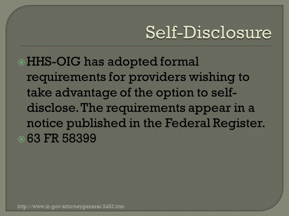  HHS-OIG has adopted formal requirements for providers wishing to take advantage of the option to self- disclose.